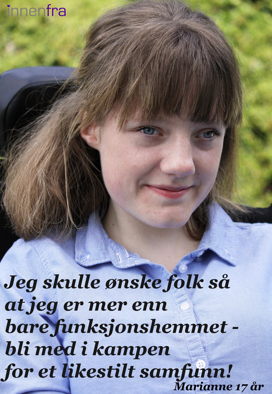 portrett med tekst: jeg skulle ønske folk så at jeg er mere enn bare funksjonshemmet - bli med i kampen for likestilt samfunn! -marianne 17 år