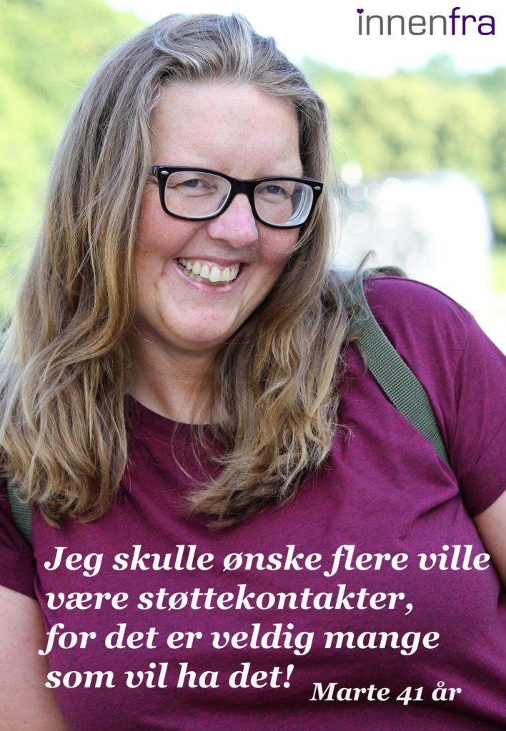 portrett med tekst: jeg skulle ønske flere ville være støttekontakter, for det er veldig mange som vil ha det! -marte 41 år